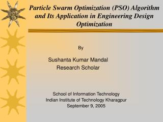 Particle Swarm Optimization PSO Algorithm and Its Application in Engineering Design Optimization