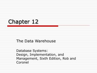 The Data Warehouse  Database Systems:  Design, Implementation, and Management, Sixth Edition, Rob and Coronel