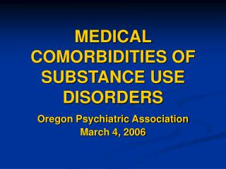 MEDICAL COMORBIDITIES OF SUBSTANCE USE DISORDERS