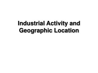 Industrial Activity and Geographic Location