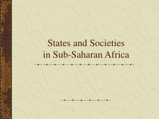 States and Societies  in Sub-Saharan Africa