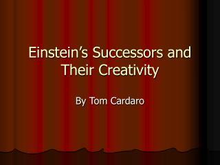 Einstein s Successors and Their Creativity