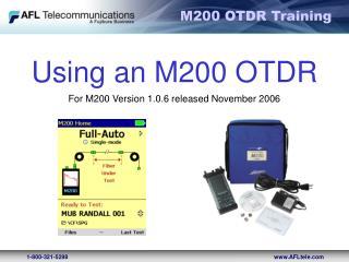 Using an M200 OTDR  For M200 Version 1.0.6 released November 2006