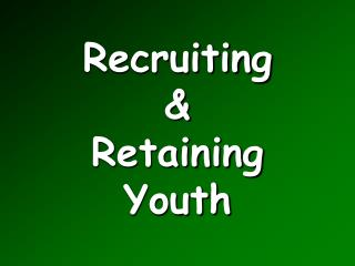 Recruiting  Retaining Youth