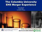 The Columbia University  EHS Merger Experience  Steven Berman Lauren Kelly Christopher Pitoscia