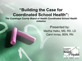 Building the Case for  Coordinated School Health : The Cuyahoga County Board of Health Coordinated School Health  Initi