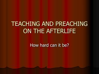 TEACHING AND PREACHING ON THE AFTERLIFE