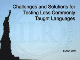 Challenges and Solutions for Testing Less Commonly Taught Languages