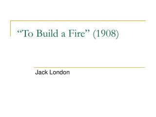 To Build a Fire  1908