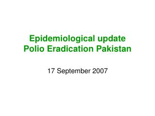 Epidemiological update  Polio Eradication Pakistan