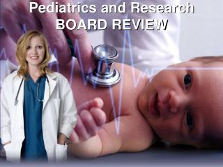 Pediatrics and Research  BOARD REVIEW