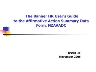 The Banner HR User s Guide to the Affirmative Action Summary Data Form, NZAAADC