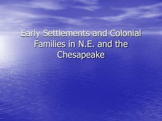 Early Settlements and Colonial Families in N.E. and the Chesapeake