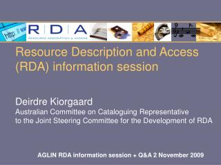 Resource Description and Access RDA information session     Deirdre Kiorgaard Australian Committee on Cataloguing Repres