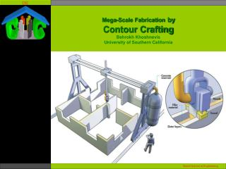 Mega-Scale Fabrication by  Contour Crafting Behrokh Khoshnevis University of Southern California