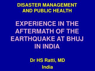 DISASTER MANAGEMENT                  AND PUBLIC HEALTH  EXPERIENCE IN THE AFTERMATH OF THE EARTHQUAKE AT BHUJ
