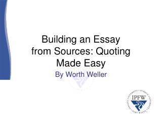 Building an Essay  from Sources: Quoting  Made Easy
