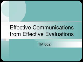 Effective Communications from Effective Evaluations
