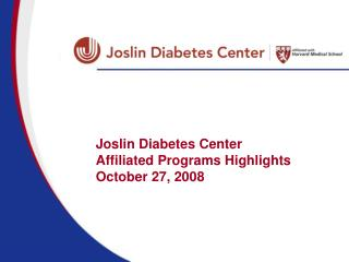 Joslin Diabetes Center  Affiliated Programs Highlights October 27, 2008