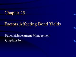Chapter 25 Factors Affecting Bond Yields