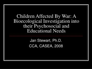 Children Affected By War: A Bioecological Investigation into their Psychosocial and Educational Needs