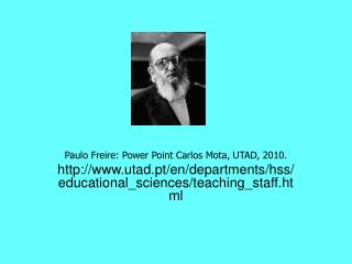 Paulo Freire: Power Point Carlos Mota, UTAD, 2010. utad.pt
