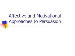 Affective and Motivational Approaches to Persuasion