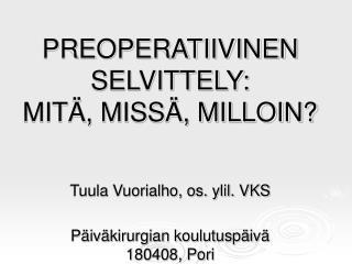 PREOPERATIIVINEN SELVITTELY: MIT , MISS , MILLOIN