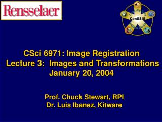 CSci 6971: Image Registration  Lecture 3:  Images and Transformations January 20, 2004