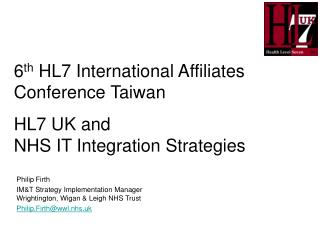 6th HL7 International Affiliates Conference Taiwan  HL7 UK and  NHS IT Integration Strategies