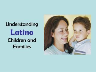 Understanding  Latino  Children and   Families