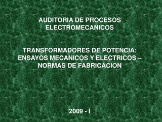 AUDITORIA DE PROCESOS ELECTROMECANICOS   TRANSFORMADORES DE POTENCIA: ENSAYOS MECANICOS Y ELECTRICOS   NORMAS DE FABRICA