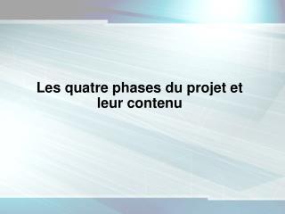Les quatre phases du projet et leur contenu