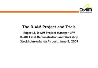 The D-AIM Project and Trials