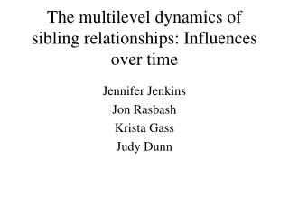 The multilevel dynamics of sibling relationships: Influences over ...