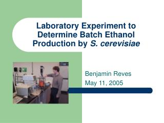 Laboratory Experiment to Determine Batch Ethanol Production by S. cerevisiae