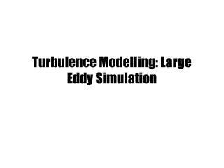 Turbulence Modelling: Large Eddy Simulation