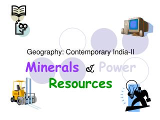 Geography: Contemporary India-II  Minerals  Power Resources