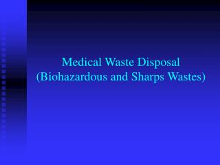 Medical Waste Disposal Biohazardous and Sharps Wastes