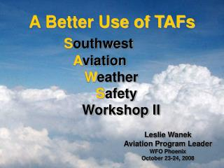 A Better Use of TAFs        Southwest          Aviation             Weather                  Safety                   Wo