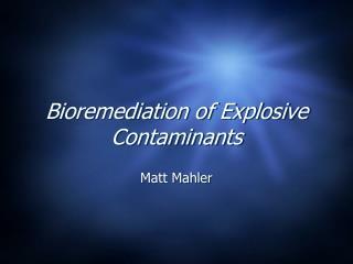 Bioremediation of Explosive Contaminants