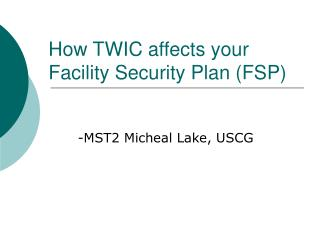 How TWIC affects your Facility Security Plan FSP