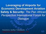 Leveraging of Airports for Economic Development Aviation Safety  Security: The Pan African Perspective International For