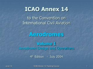 ICAO Annex 14   to the Convention on  International Civil Aviation  Aerodromes  Volume 1 Aerodrome Design and Operations