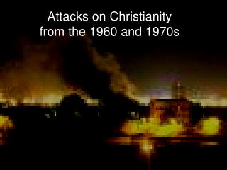 Attacks on Christianity from the 1960 and 1970s