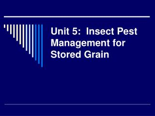 Unit 5:  Insect Pest Management for Stored Grain