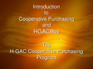 Introduction to  Cooperative Purchasing and  HGACBuy  The  H-GAC Cooperative Purchasing Program