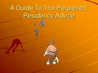 A Guide To The Perplexed: Residency Advice