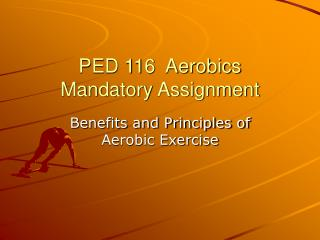 PED 116  Aerobics Mandatory Assignment