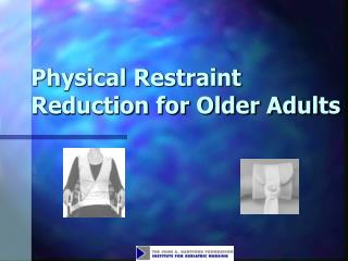 Physical Restraint Reduction for Older Adults